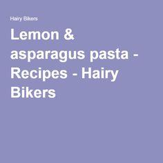 Lemon & asparagus pasta - Recipes - Hairy Bikers