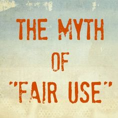 "The Myth of ""Fair Use"": No, You CAN'T Use That Without Permission"