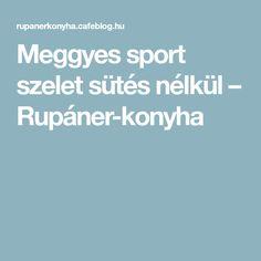 Meggyes sport szelet sütés nélkül – Rupáner-konyha Rupaul