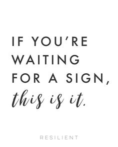 If you're waiting for a sign, this is it. #inspirational #quote #inspirationalquote #waitingforasign #motivational #followyourdreams #dreamquote