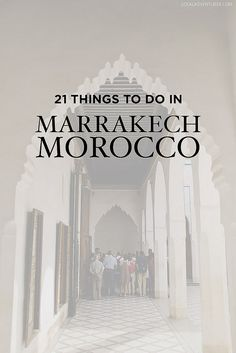 21 Fascinating Things to Do in Marrakech Morocco | Local Adventurer | Bloglovin