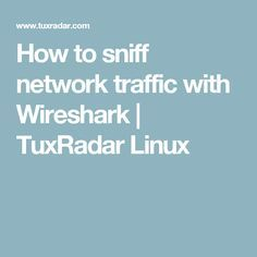 How to sniff network traffic with Wireshark | TuxRadar Linux