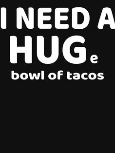 'Funny I Need A Huge Bowl of Tacos Design for Taco Lovers' T-Shirt by Funny Taco Memes, Taco Humor, Funny Quotes, Tacos Funny, Tuesday Humor, Tuesday Quotes, Army Quotes, Words Quotes, Pozole