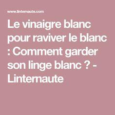 Le vinaigre blanc pour raviver le blanc : Comment garder son linge blanc ? - Linternaute