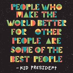 Making the world better! | quotes for kids | -Kid President