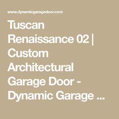 Tuscan Renaissance 02 | Custom Architectural Garage Door - Dynamic Garage Door