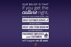 If you get the culture right, most of the other stuff like delivering great customer service or building a long-term enduring brand will just happen naturally on its own