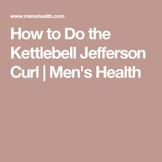 How to Do the Kettlebell Jefferson Curl | Men's Health