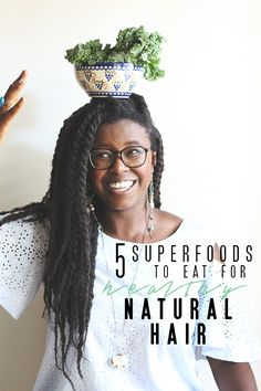 5 superfoods for healthy natural hair - Kinks are the new Pink
