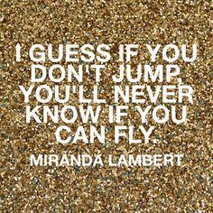 """""""If you don't jump, you'll never know if you can fly"""" (tattoo quote) from my favorite Miranda Lambert song! Everyone said I'd never make it thru school and I did (with Honors!)"""