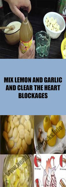 MIX LEMON AND GARLIC AND CLEAR THE HEART BLOCKAGES