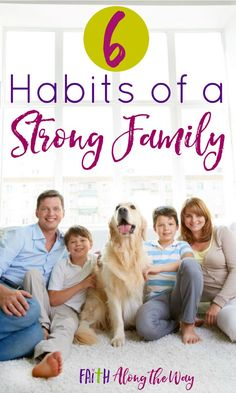 6 Habits of a Strong Family- Do you want a strong family? Make regular practice of these and watch the bond between you grow.