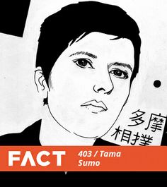 FACT mix 403: Tama Sumo