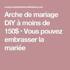 Arche de mariage DIY à moins de 150$ • Vous pouvez embrasser la mariée