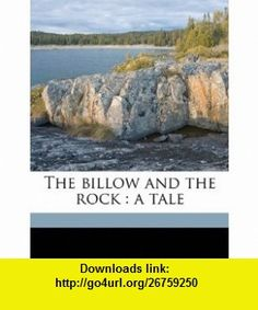 The billow and the rock a tale (9781178079517) Harriet Martineau , ISBN-10: 1178079511  , ISBN-13: 978-1178079517 ,  , tutorials , pdf , ebook , torrent , downloads , rapidshare , filesonic , hotfile , megaupload , fileserve