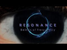 Resonance - Beings of Frequency (documentary film) Mankind has submerged itself in an ocean of artificial frequencies. They are all around us, filling the air and drowning out the earth's natural resonance.