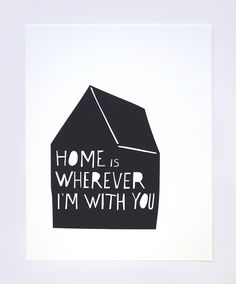 Home is Wherever I'm With You print.