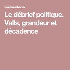 Le débrief politique. Valls, grandeur et décadence