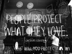 people protect what they love. what will you protect? Good persuasive writing inspiration