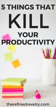 5 Things That Kill Our Productivity | We all struggle with productivity and organization at times. Here are some things that might be killing yours! #productivity #selfimprovement