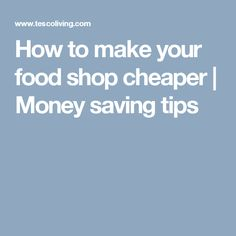 How to make your food shop cheaper | Money saving tips