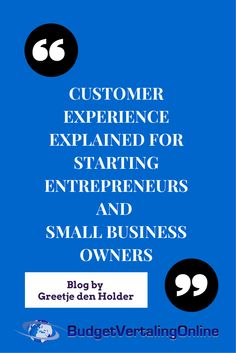 'Customer Experience Explained for Starting Entrepreneurs and Small Business Owners.' Are the highest quality product, the best value for the buck, and the best customer service not the keys to success? Not if you follow the latest trend: customer experience. What is customer experience, how can you create a powerful customer experience, how do you measure it and is this easier or more difficult for starting entrepreneurs and small business owners?