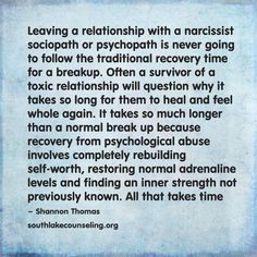 "Healing from Narcissist Abuse - ""Leaving a relationship with a narcissist, sociopath or psychopath is never going to follow the traditional recovery time for a breakup...."""