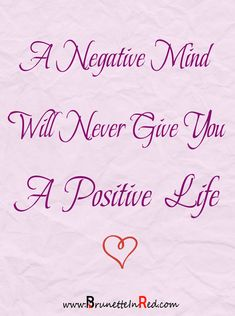 ~A Negative Mind Will Never Give You a Positive  Life~ www.brunetteinred.com…