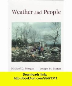 Weather and People (9780023838118) Michael D. Morgan, Joseph M. Morgan, Joseph M. Moran , ISBN-10: 0023838116  , ISBN-13: 978-0023838118 ,  , tutorials , pdf , ebook , torrent , downloads , rapidshare , filesonic , hotfile , megaupload , fileserve