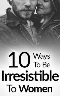 10 Ways To Be Irresistible To Women | How To Attract A Woman | Qualities That Are Attractive To Females | 10 Traits Every Woman Wants In A Man