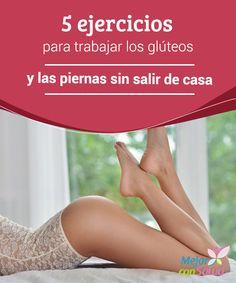 5 ejercicios para trabajar los glúteos y las piernas sin salir de casa  Los glúteos y las piernas son partes muy importantes del atractivo físico femenino y, por esta razón, muchas están tratando de mantenerlos en forma mediante la práctica de varios ejercicios.