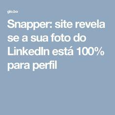Snapper: site revela se a sua foto do LinkedIn está 100% para perfil