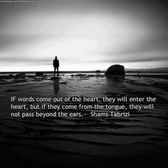 """""""If words come out of the heart."""" - Shams via QuotesPorn on July 25 2018 at Shams Tabrizi Quotes, Self Centered People, Rumi Books, Forty Rules Of Love, Rumi Love, Sufi Quotes, Dance Quotes, Wisdom Quotes, Bible Quotes"""