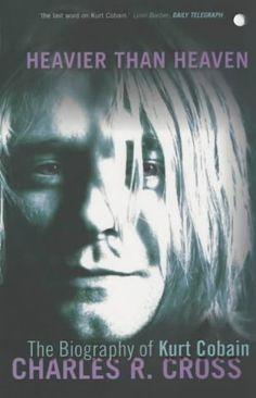 Heavier Than Heaven: The Biography of Kurt Cobain (Scepte 21's) by Charles R. Cross