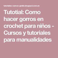 Tutotial: Como hacer gorros en crochet para niños - Cursos y tutoriales para manualidades