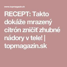 RECEPT: Takto dokáže mrazený citrón zničiť zhubné nádory v tele! | topmagazin.sk Detox, Healthy Recipes, Healthy Food, Ham, Health, Horoscope, Healthy Foods, Hams, Healthy Eating Recipes