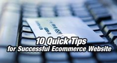 10 Quick & Successful Ecommerce Website Tips!