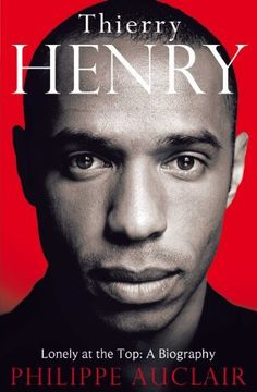 """Read """"Thierry Henry Lonely at the Top: A Biography"""" by Philippe Auclair available from Rakuten Kobo. The definitive biography of the Arsenal, France and Barcelona legend Thierry Henry - gifted, charismatic and a world cla. Arsenal Fc Players, Thierry Henry Arsenal, Dennis Bergkamp, Richard Williams, Arsene Wenger, Portrait, Biography, A Team, Lonely"""