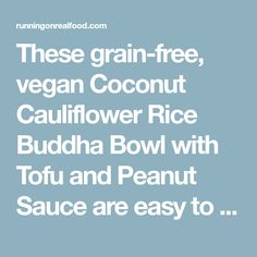 These grain-free, vegan Coconut Cauliflower Rice Buddha Bowl with Tofu and Peanut Sauce are easy to customize, taste amazing and are loaded with nutrition.