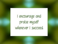 """Daily Affirmation for December 20, 2014 #affirmation #inspiration - """"I encourage and praise myself whenever I succeed."""""""