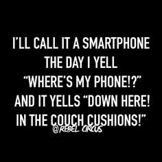 "I'll call it a smartphone the day I yell ""Where's my phone?"" And it yells ""Down here! In the couch cushions! Haha Funny, Funny Jokes, Hilarious, Funny Stuff, Funny Shit, Funny Facts, Belly Laughs, I Love To Laugh, Twisted Humor"