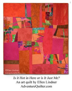 "As a warm-natured Floridian, I'm often asking ""Is it hot in here, or is it just me?""  The hot colors of this quilt made me think of that, so I used my frequent question as the title."