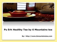Now you can easily get Pu Erh Tea in Canada at affordable prices. just visit this site- 6mountainstea.com