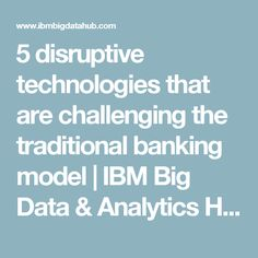 5 disruptive technologies that are challenging the traditional banking model | IBM Big Data & Analytics Hub