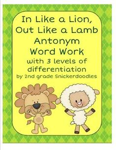 In Like a Lion, Out Like a Lamb: Antonym Word Work with 3 levels $