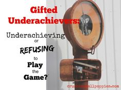 Gifted Underachievers: Underachieving or Refusing to Play the Game?