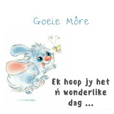 Goeie môre, ek hoop jy het ń wonderlike dag. Good Morning Dear Friend, Good Morning Messages, Good Morning Quotes, Afrikaanse Quotes, Goeie More, Morning Blessings, Morning Greeting, Cartoon Pics, Deep Thoughts