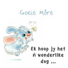 Goeie môre, ek hoop jy het ń wonderlike dag. Good Morning Dear Friend, Good Morning Quotes, Afrikaanse Quotes, Goeie More, Morning Greeting, Cartoon Pics, Deep Thoughts, Words, Fictional Characters