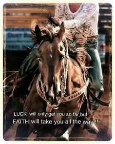 LUCK will only get you so far, but... FAITH will take you all the way!!