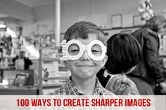 100 Ways To Create Sharper Images | CaptureYour365